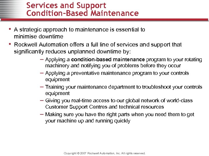 Services and Support Condition-Based Maintenance • A strategic approach to maintenance is essential to