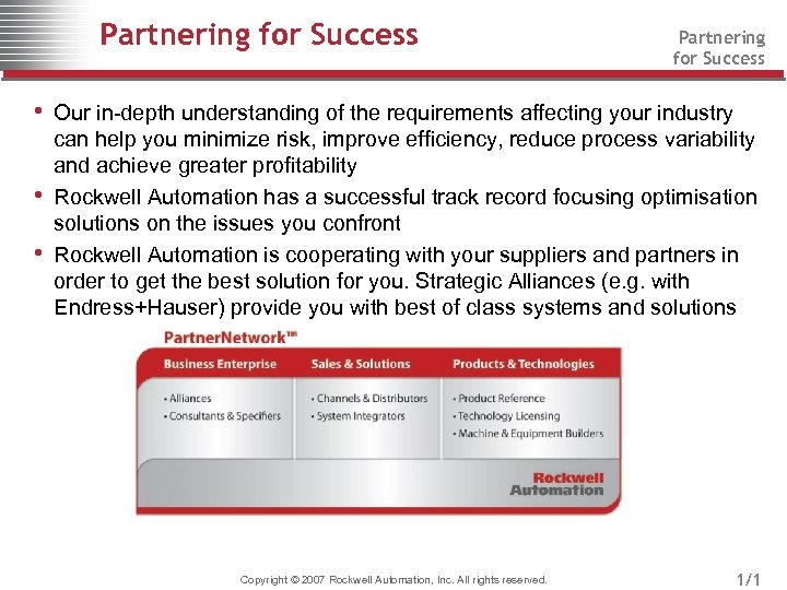 Partnering for Success • Our in-depth understanding of the requirements affecting your industry •