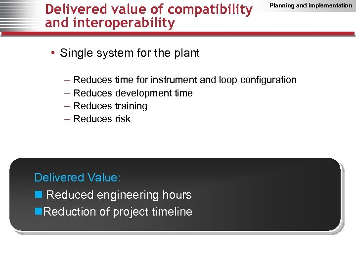Delivered value of compatibility and interoperability Planning and implementation • Single system for the