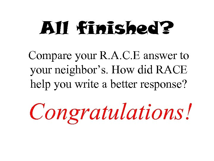 All finished? Compare your R. A. C. E answer to your neighbor's. How did