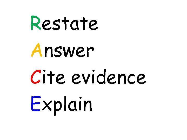 Restate Answer Cite evidence Explain