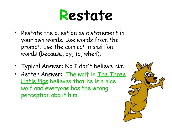 Restate • Restate the question as a statement in your own words. Use words