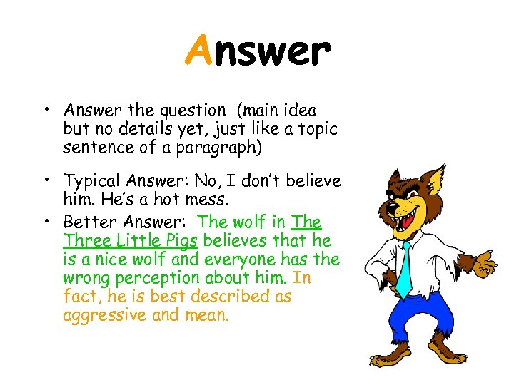 Answer • Answer the question (main idea but no details yet, just like a