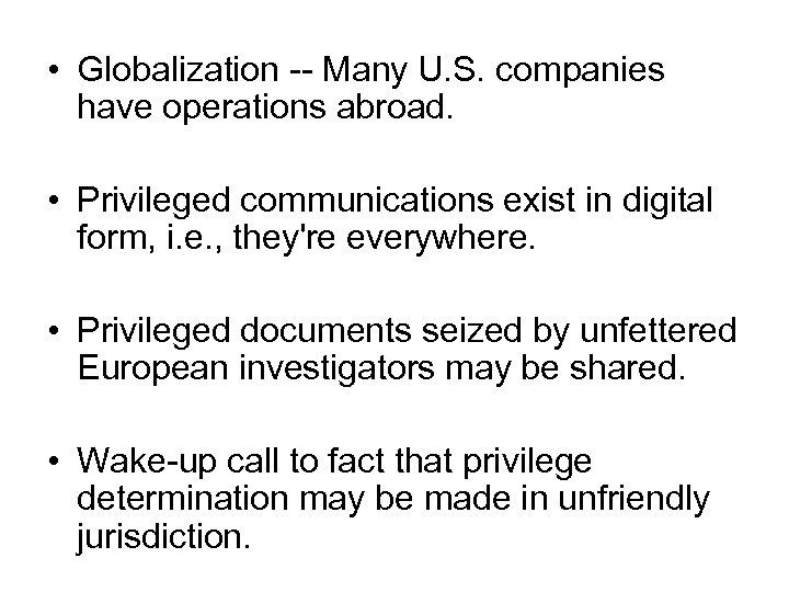 • Globalization -- Many U. S. companies have operations abroad. • Privileged communications