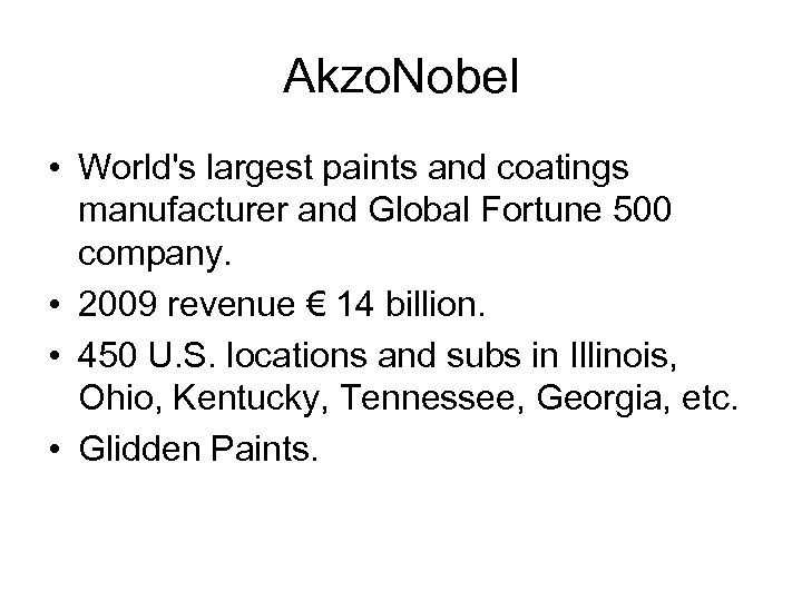 Akzo. Nobel • World's largest paints and coatings manufacturer and Global Fortune 500 company.