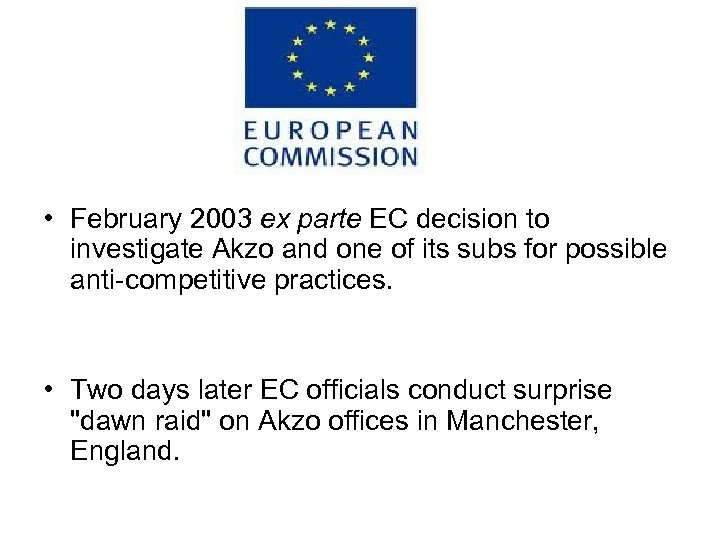 • February 2003 ex parte EC decision to investigate Akzo and one of