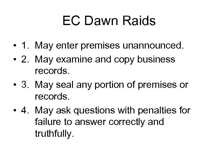 EC Dawn Raids • 1. May enter premises unannounced. • 2. May examine and