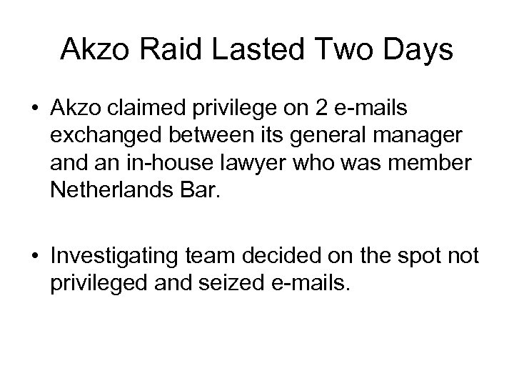 Akzo Raid Lasted Two Days • Akzo claimed privilege on 2 e-mails exchanged between