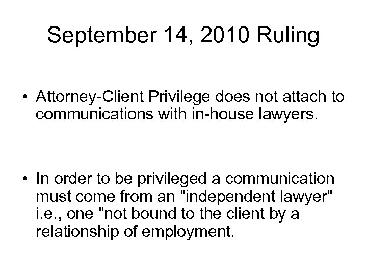 September 14, 2010 Ruling • Attorney-Client Privilege does not attach to communications with in-house