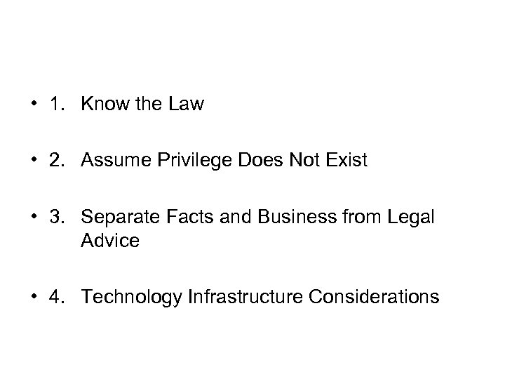 • 1. Know the Law • 2. Assume Privilege Does Not Exist •