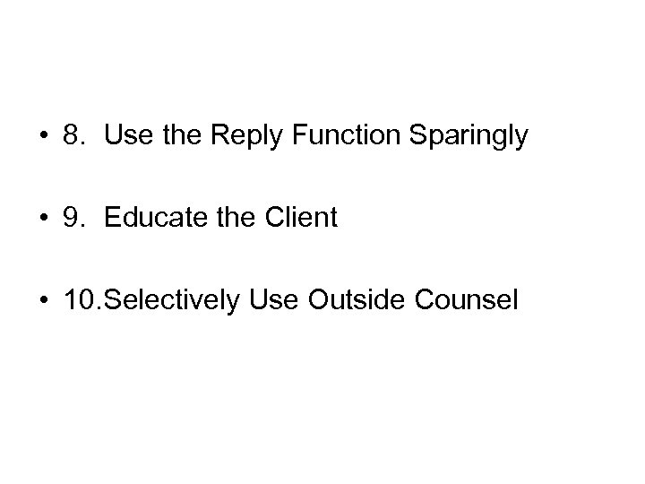 • 8. Use the Reply Function Sparingly • 9. Educate the Client •