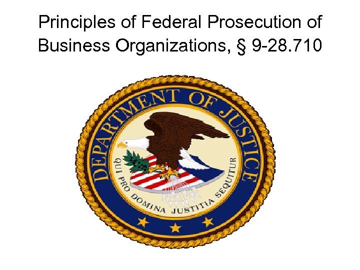 Principles of Federal Prosecution of Business Organizations, § 9 -28. 710