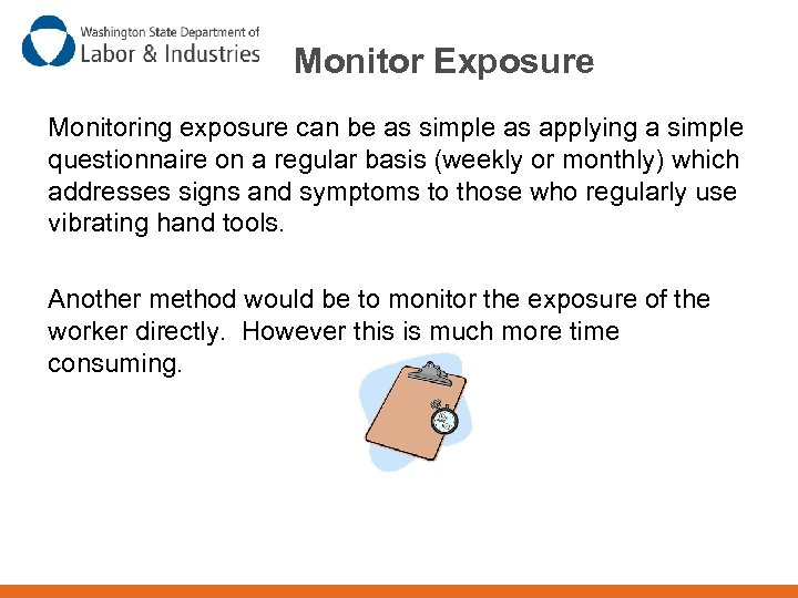 Monitor Exposure Monitoring exposure can be as simple as applying a simple questionnaire on