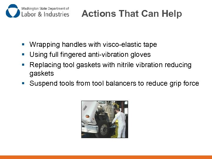 Actions That Can Help § Wrapping handles with visco-elastic tape § Using full fingered