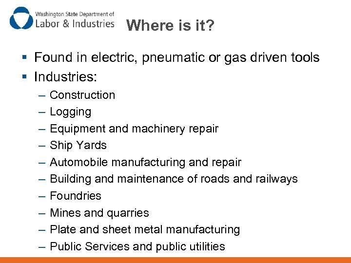 Where is it? § Found in electric, pneumatic or gas driven tools § Industries: