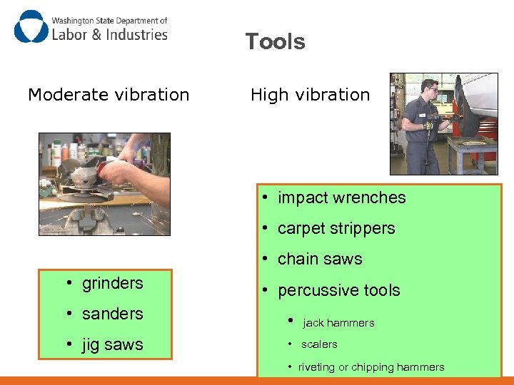 Tools Moderate vibration High vibration • impact wrenches • carpet strippers • chain saws