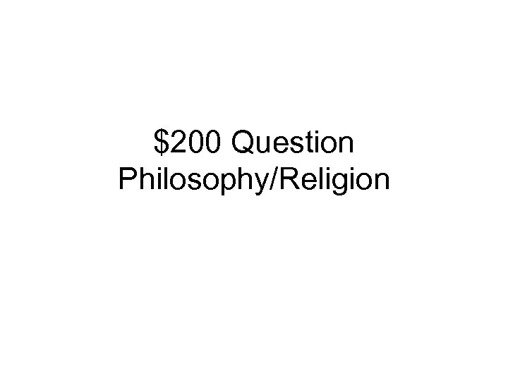 $200 Question Philosophy/Religion