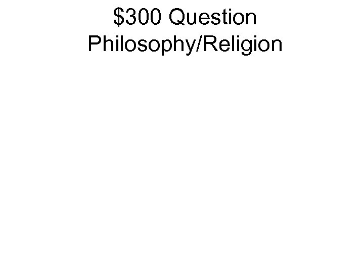 $300 Question Philosophy/Religion