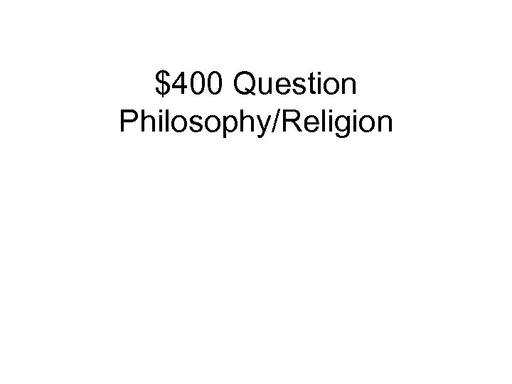$400 Question Philosophy/Religion