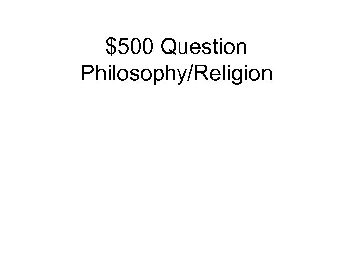 $500 Question Philosophy/Religion