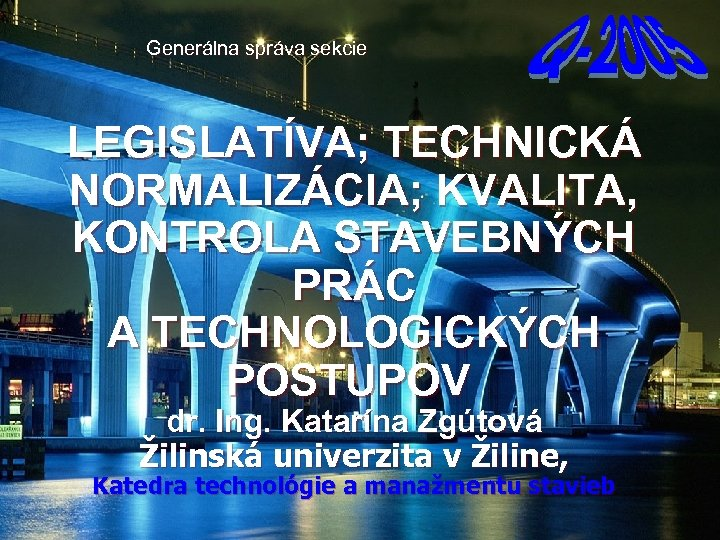 Generálna správa sekcie LEGISLATÍVA; TECHNICKÁ NORMALIZÁCIA; KVALITA, KONTROLA STAVEBNÝCH PRÁC A TECHNOLOGICKÝCH POSTUPOV dr.