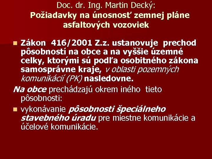 Doc. dr. Ing. Martin Decký: Požiadavky na únosnosť zemnej pláne asfaltových vozoviek Zákon 416/2001