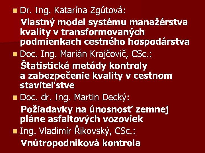 n Dr. Ing. Katarína Zgútová: Vlastný model systému manažérstva kvality v transformovaných podmienkach cestného