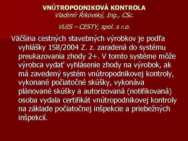VNÚTROPODNIKOVÁ KONTROLA Vladimír Řikovský, Ing. , CSc. VUIS – CESTY, spol. s r. o.