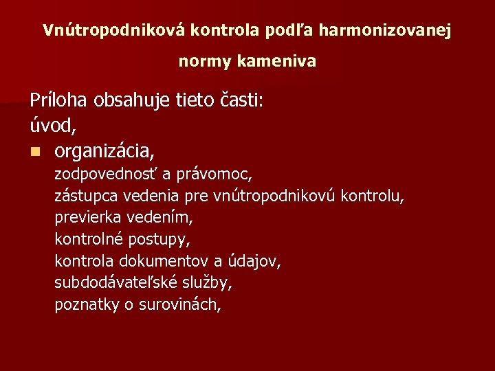Vnútropodniková kontrola podľa harmonizovanej normy kameniva Príloha obsahuje tieto časti: úvod, n organizácia, zodpovednosť