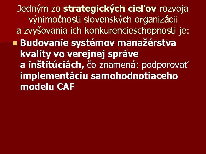 Jedným zo strategických cieľov rozvoja výnimočnosti slovenských organizácii a zvyšovania ich konkurencieschopnosti je: n