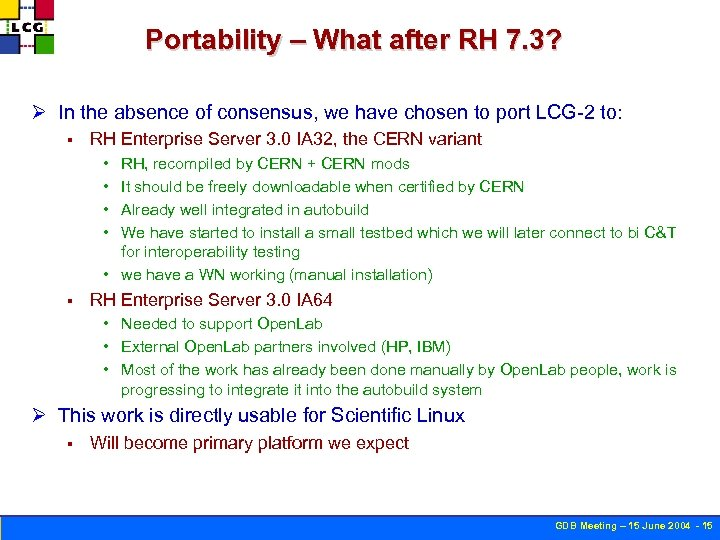 Portability – What after RH 7. 3? Ø In the absence of consensus, we