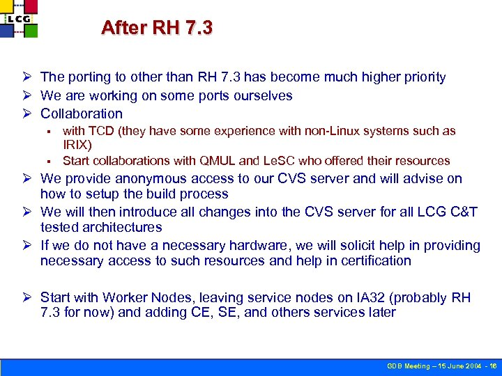 After RH 7. 3 Ø The porting to other than RH 7. 3 has
