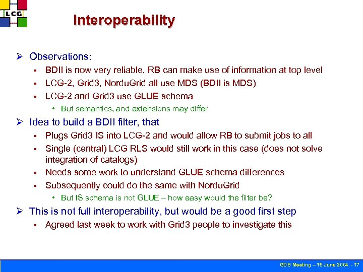 Interoperability Ø Observations: BDII is now very reliable, RB can make use of information