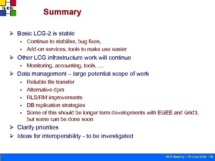 Summary Ø Basic LCG-2 is stable Continue to stabilise, bug fixes, § Add-on services,