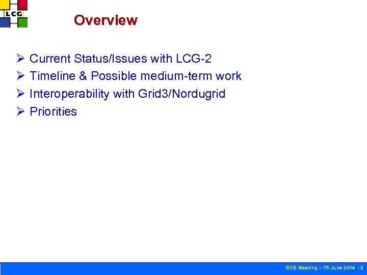 Overview Ø Ø Current Status/Issues with LCG-2 Timeline & Possible medium-term work Interoperability with