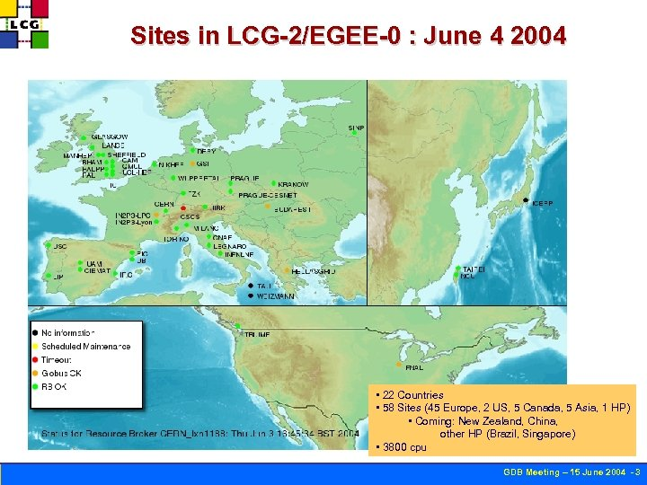 Sites in LCG-2/EGEE-0 : June 4 2004 Austria U-Innsbruck Canada Italy Triumf Alberta Carleton