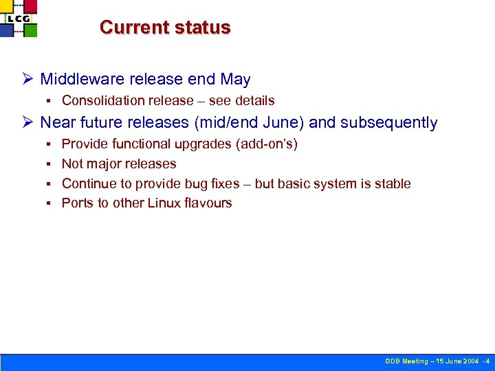 Current status Ø Middleware release end May § Consolidation release – see details Ø