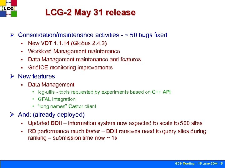 LCG-2 May 31 release Ø Consolidation/maintenance activities - ~ 50 bugs fixed New VDT