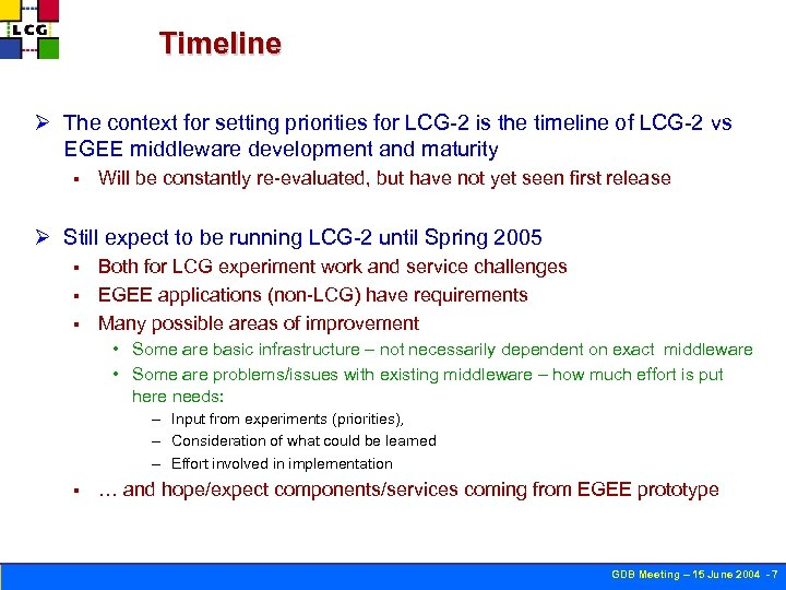 Timeline Ø The context for setting priorities for LCG-2 is the timeline of LCG-2