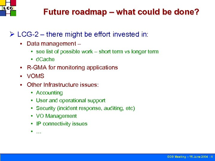Future roadmap – what could be done? Ø LCG-2 – there might be effort