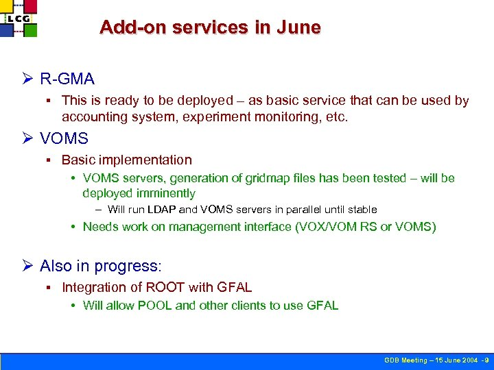 Add-on services in June Ø R-GMA § This is ready to be deployed –