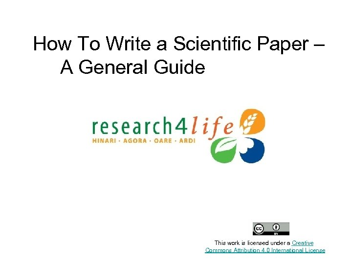 How To Write a Scientific Paper – A General Guide This work is licensed