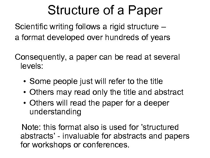 Structure of a Paper Scientific writing follows a rigid structure – a format developed