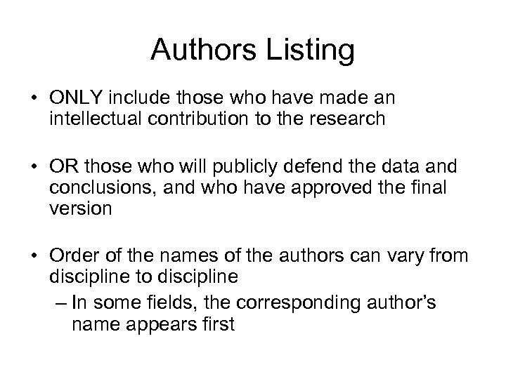 Authors Listing • ONLY include those who have made an intellectual contribution to the