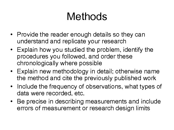 Methods • Provide the reader enough details so they can understand replicate your research