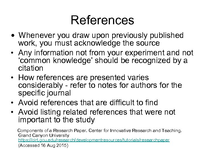 References • Whenever you draw upon previously published work, you must acknowledge the source