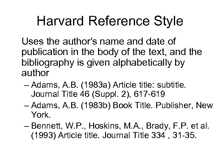 Harvard Reference Style Uses the author's name and date of publication in the body