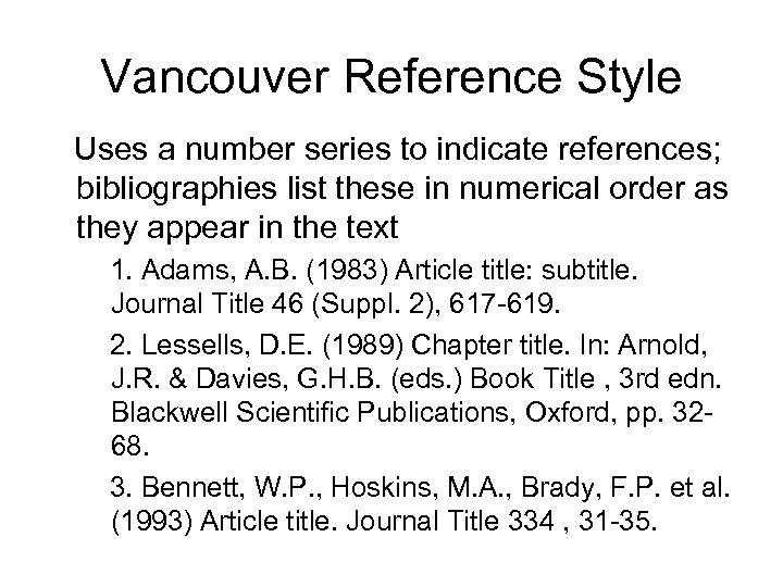 Vancouver Reference Style Uses a number series to indicate references; bibliographies list these in