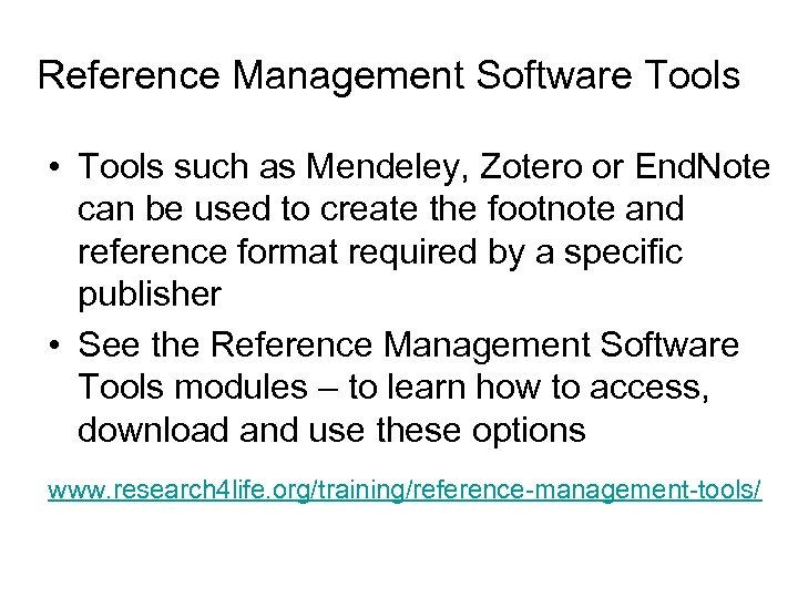 Reference Management Software Tools • Tools such as Mendeley, Zotero or End. Note can