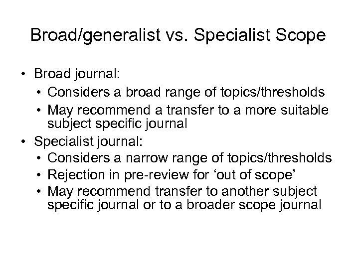 Broad/generalist vs. Specialist Scope • Broad journal: • Considers a broad range of topics/thresholds